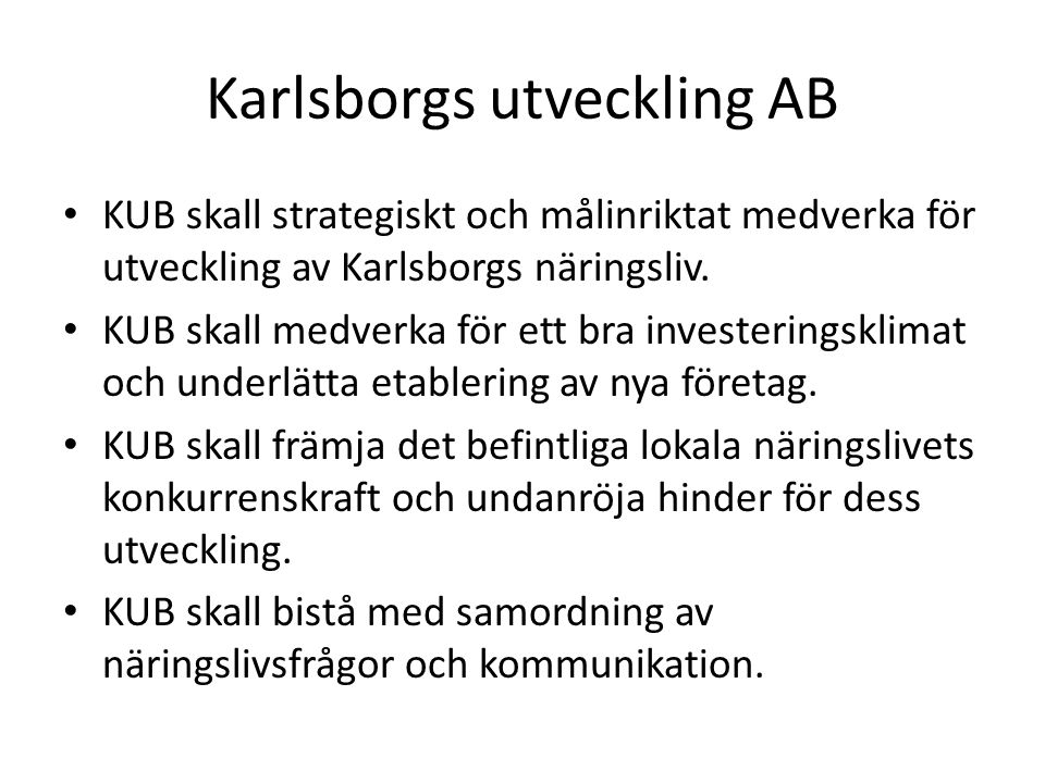 Karlsborgs utveckling AB KUB skall strategiskt och målinriktat medverka för utveckling av Karlsborgs näringsliv.
