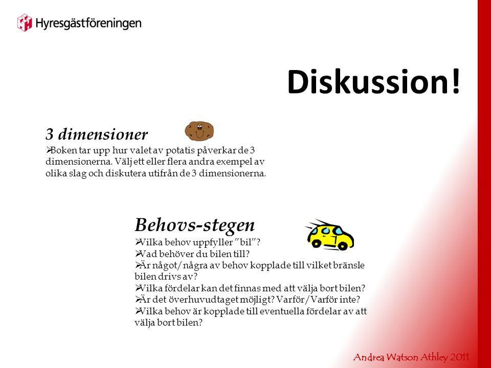 Diskussion! 3 dimensioner  Boken tar upp hur valet av potatis påverkar de 3 dimensionerna. Välj ett eller flera andra exempel av olika slag och disku