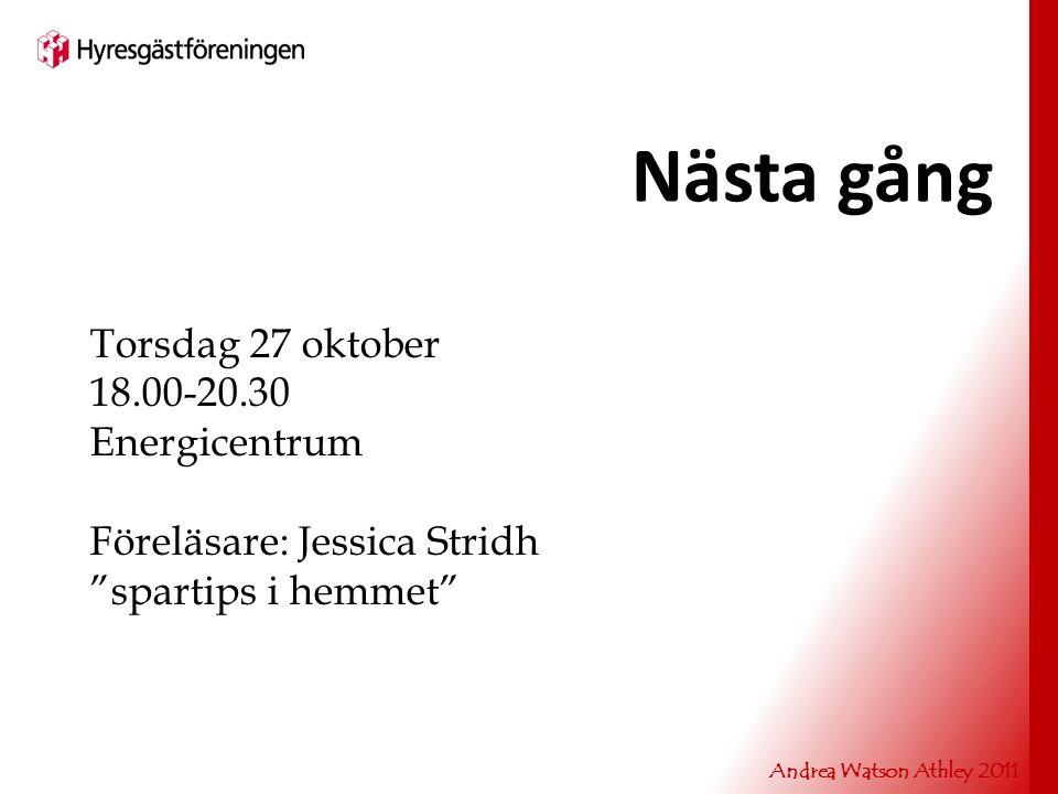 Andrea Watson Athley 2011 Torsdag 27 oktober 18.00-20.30 Energicentrum Föreläsare: Jessica Stridh spartips i hemmet Nästa gång
