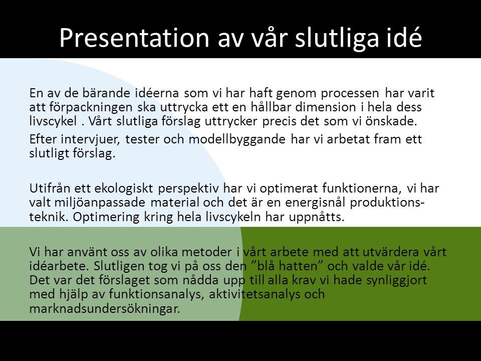 Presentation av vår slutliga idé En av de bärande idéerna som vi har haft genom processen har varit att förpackningen ska uttrycka ett en hållbar dime