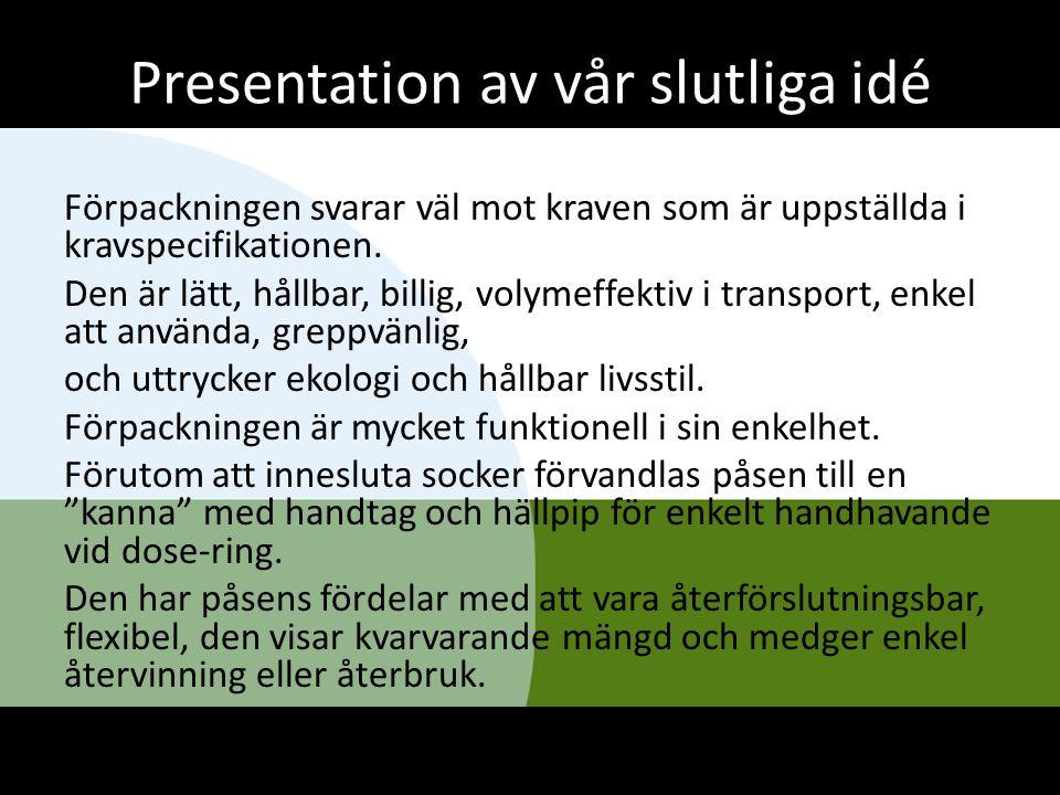 Presentation av vår slutliga idé Förpackningen svarar väl mot kraven som är uppställda i kravspecifikationen. Den är lätt, hållbar, billig, volymeffek