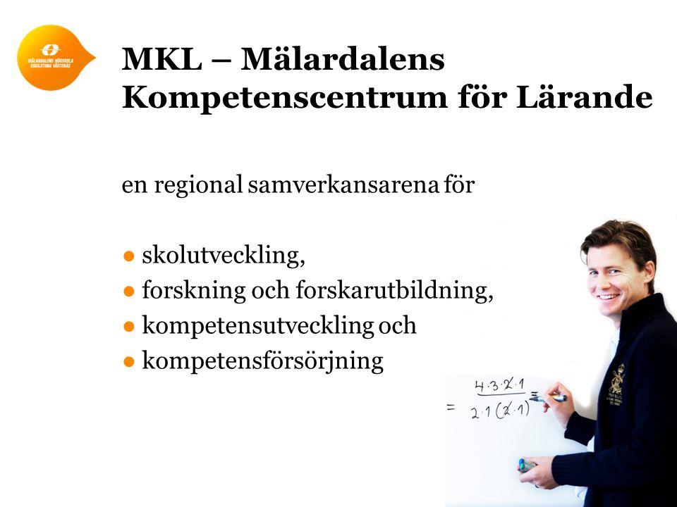 en regional samverkansarena för ●skolutveckling, ●forskning och forskarutbildning, ●kompetensutveckling och ●kompetensförsörjning MKL – Mälardalens Ko