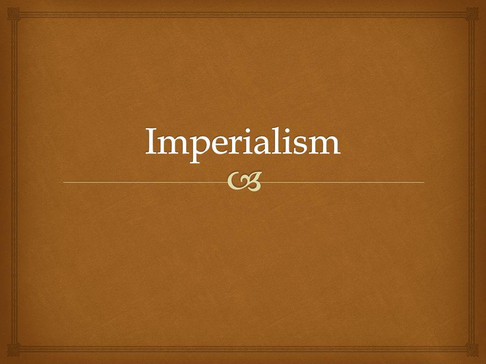   Tävling mellan stormakterna  Erövringspolitik - imperialism
