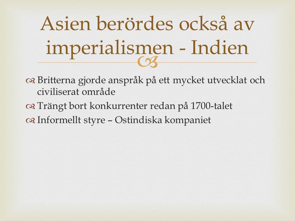   Kristendomens spridande väckte protester bland hinduer och muslimer  Sepoyupproret 1857  Försiktigare styre från britterna  juvelen i den brittiska kronan  Import - Bomull, te, vete indigo  Export industrivaror Asien - Indien