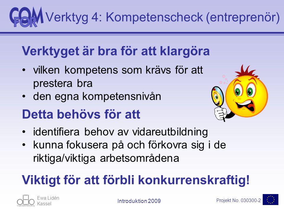 Ewa Lidén Kassel Projekt No.030300-2 Introduktion 2009 Förbättringsbehov ÖnskvärdFaktiskFörbättra.