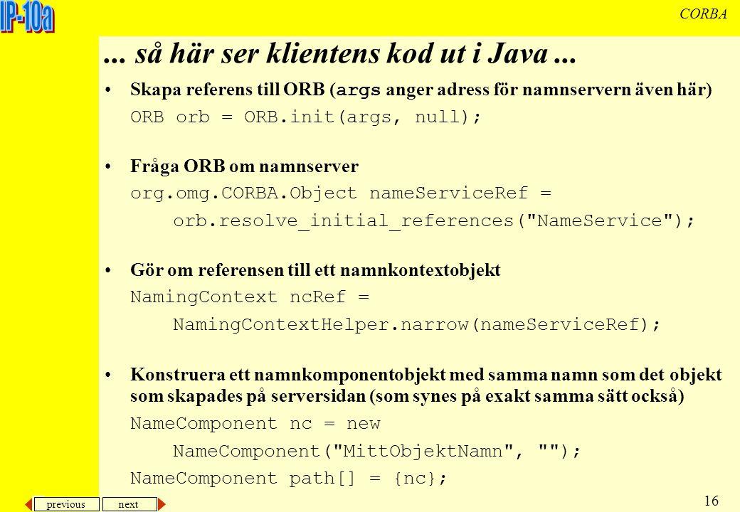 previous next 16 CORBA...så här ser klientens kod ut i Java...