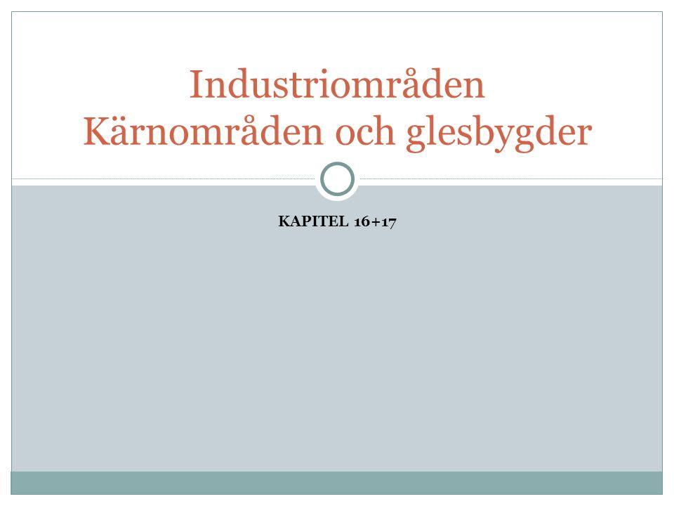 KAPITEL 16+17 Industriområden Kärnområden och glesbygder