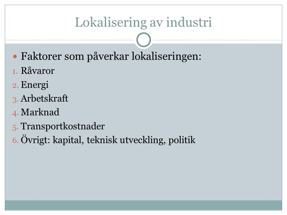 Idag Industriländer -> informationsteknologi och övriga specialområden Produktionen automatiserad Utbildad arbetskraft