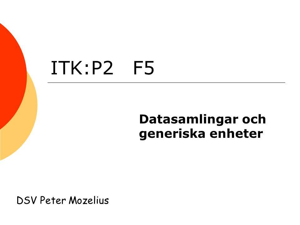 ITK:P2 F5 Datasamlingar och generiska enheter DSV Peter Mozelius