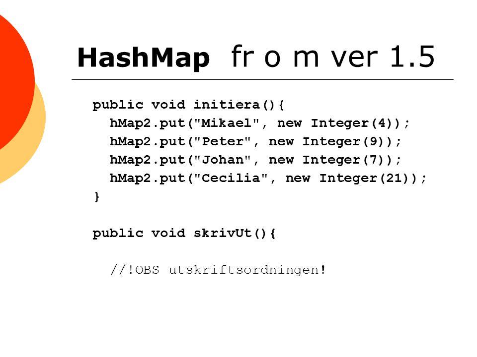 HashMap fr o m ver 1.5 public void initiera(){ hMap2.put(