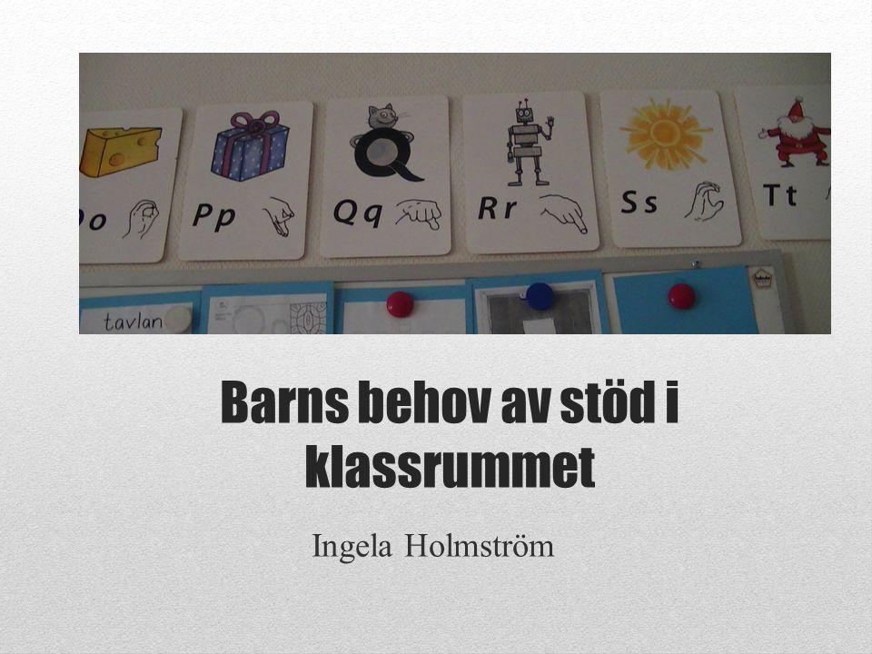 Barns behov av stöd i klassrummet Ingela Holmström