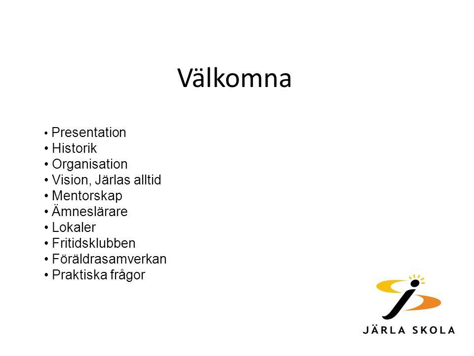 Presentation Historik Organisation Vision, Järlas alltid Mentorskap Ämneslärare Lokaler Fritidsklubben Föräldrasamverkan Praktiska frågor Välkomna