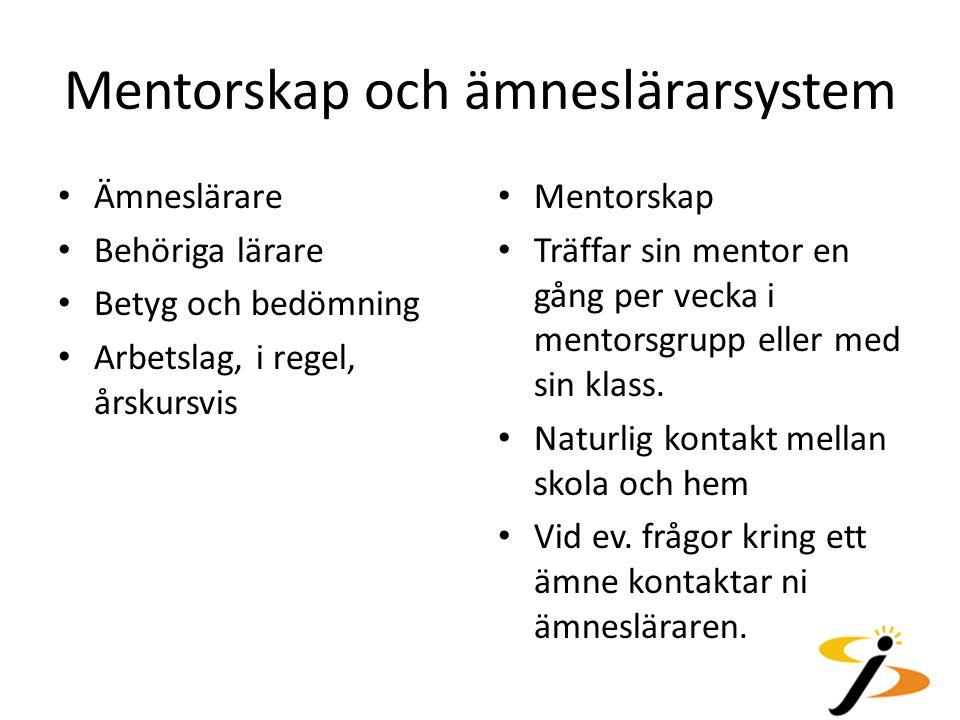 Mentorskap och ämneslärarsystem Ämneslärare Behöriga lärare Betyg och bedömning Arbetslag, i regel, årskursvis Mentorskap Träffar sin mentor en gång p