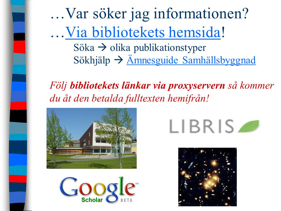…Var söker jag informationen. …Via bibliotekets hemsida.