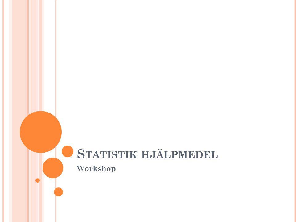 S TATISTIK HJÄLPMEDEL Workshop