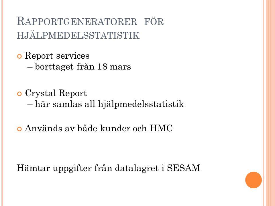 R APPORTGENERATORER FÖR HJÄLPMEDELSSTATISTIK Report services – borttaget från 18 mars Crystal Report – här samlas all hjälpmedelsstatistik Används av