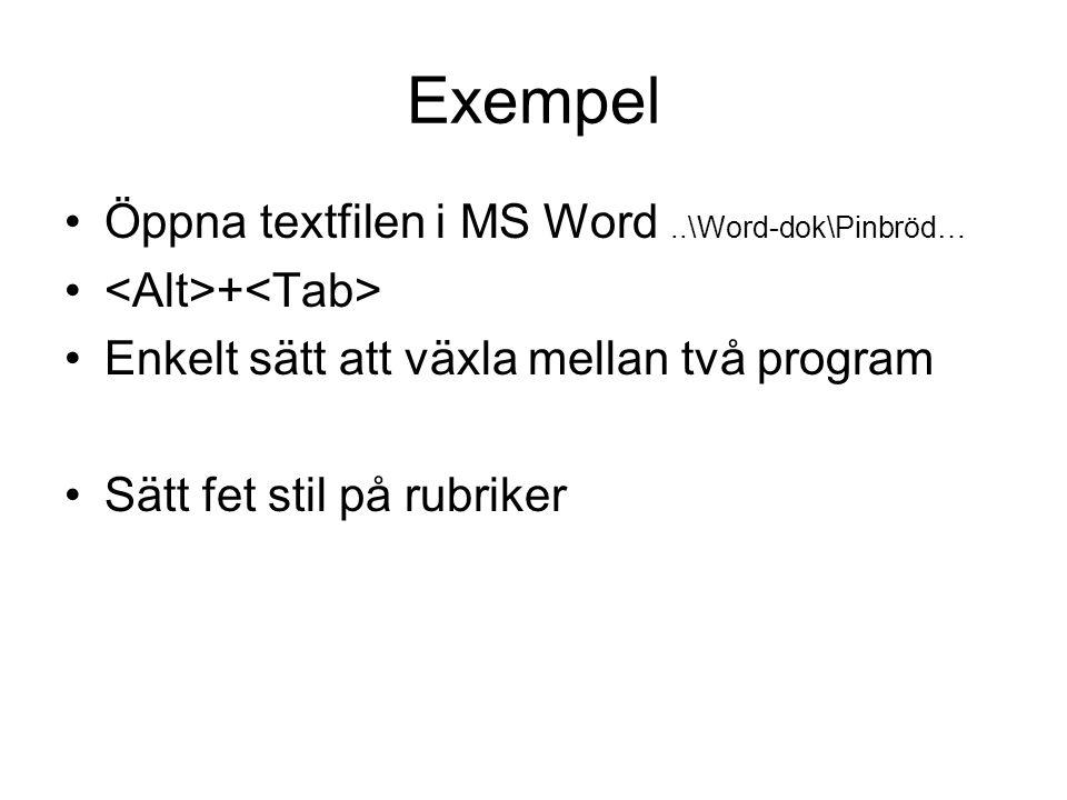 Exempel Öppna textfilen i MS Word..\Word-dok\Pinbröd… + Enkelt sätt att växla mellan två program Sätt fet stil på rubriker
