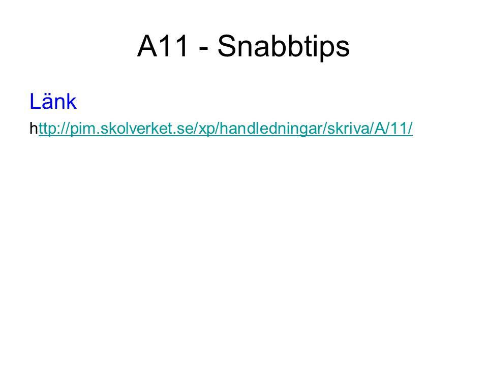 A11 - Snabbtips Länk http://pim.skolverket.se/xp/handledningar/skriva/A/11/ttp://pim.skolverket.se/xp/handledningar/skriva/A/11/