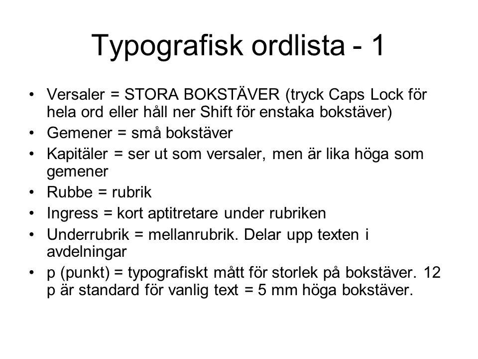 Typografisk ordlista - 1 Versaler = STORA BOKSTÄVER (tryck Caps Lock för hela ord eller håll ner Shift för enstaka bokstäver) Gemener = små bokstäver
