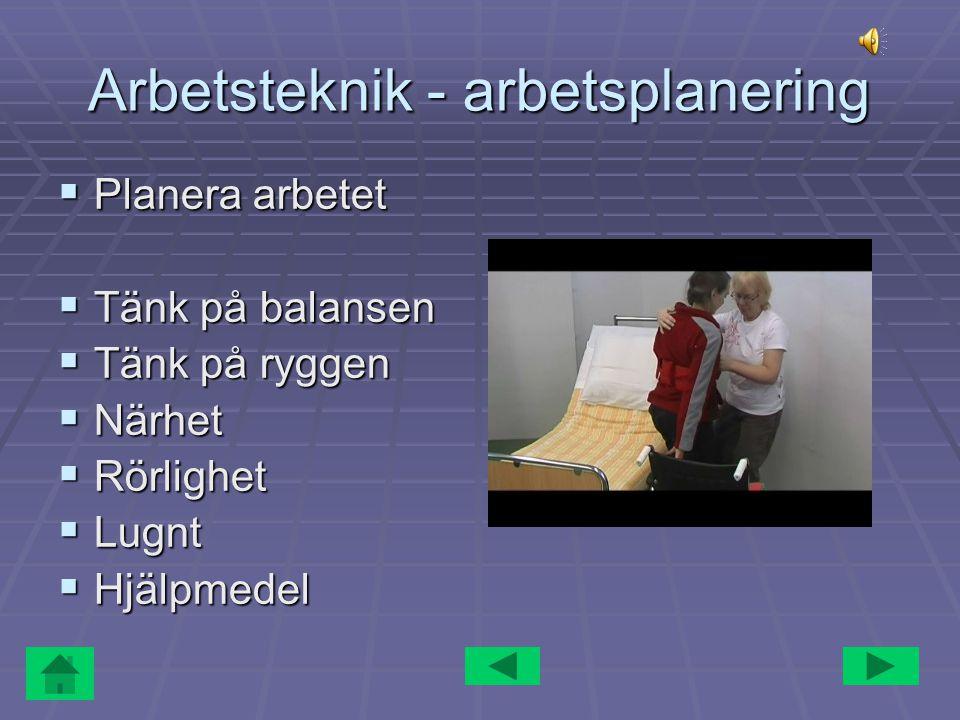 Arbetsteknik - arbetsplanering  Planera arbetet  Tänk på balansen  Tänk på ryggen  Närhet  Rörlighet  Lugnt  Hjälpmedel Infoga bild från hjälpmedelsmässan