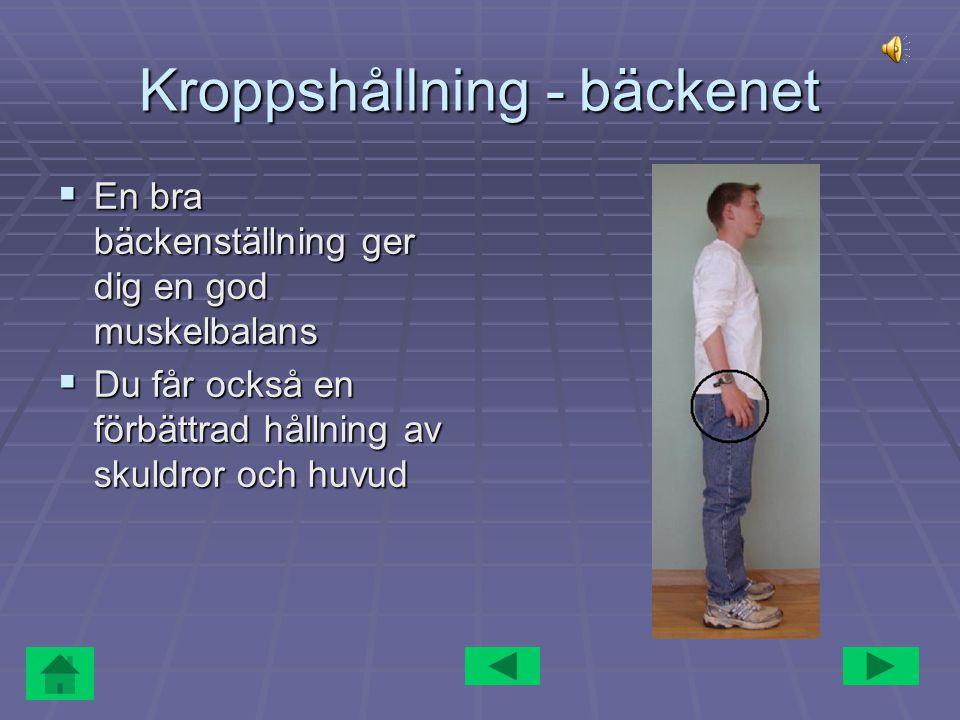 Kroppshållning - skuldrorna och huvudet  Dra skuldrorna framåt och sedan bakåt, hitta medelläget  Ta ett avspänt och balanserat läge för huvudet
