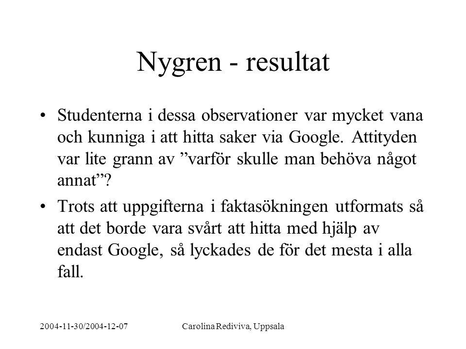 2004-11-30/2004-12-07Carolina Rediviva, Uppsala Nygren - resultat Studenterna i dessa observationer var mycket vana och kunniga i att hitta saker via