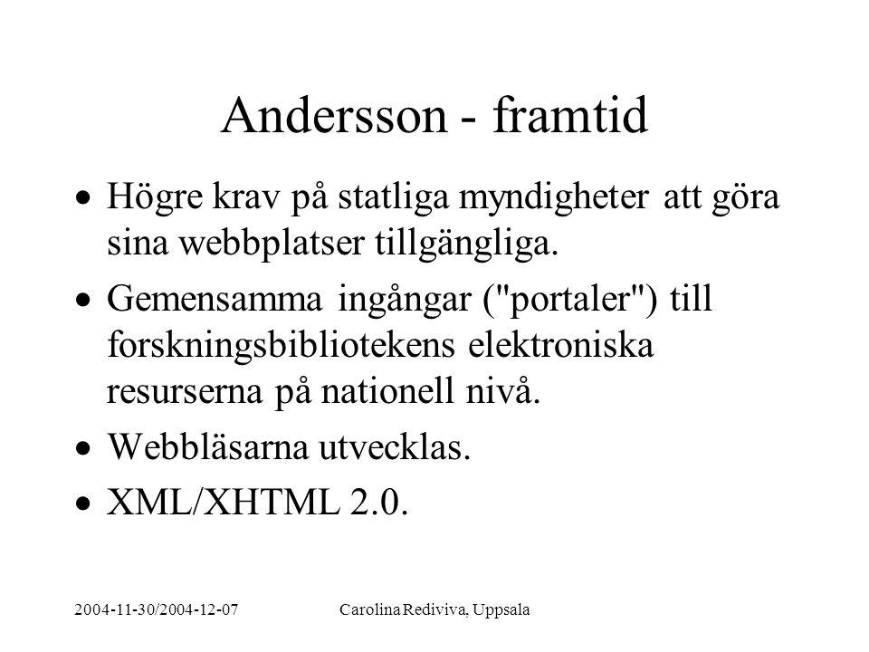 2004-11-30/2004-12-07Carolina Rediviva, Uppsala Andersson - framtid  Högre krav på statliga myndigheter att göra sina webbplatser tillgängliga.  Gem