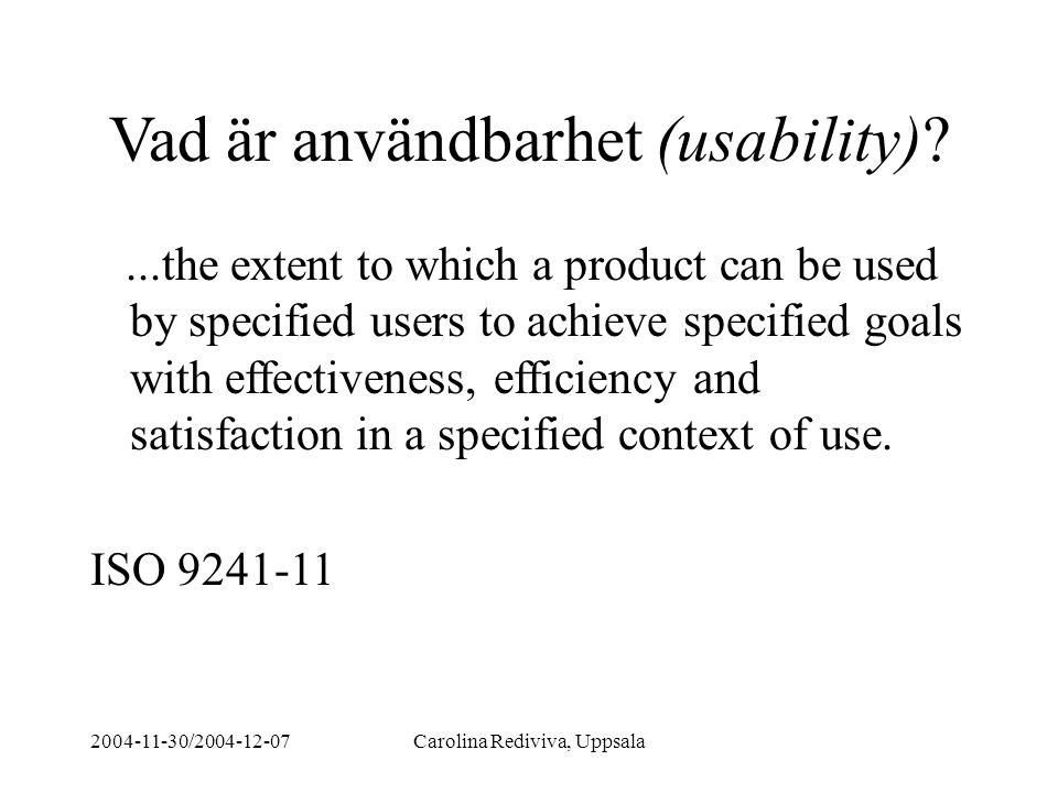 2004-11-30/2004-12-07Carolina Rediviva, Uppsala Vad är användbarhet (usability)?...the extent to which a product can be used by specified users to ach