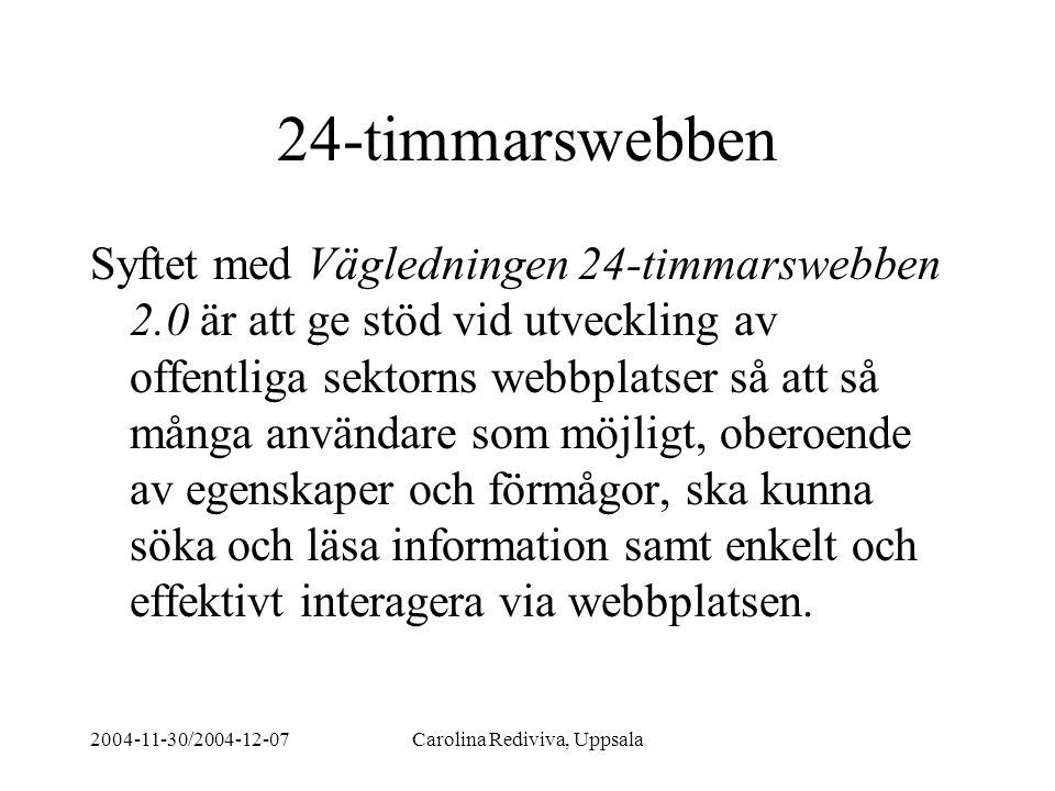 2004-11-30/2004-12-07Carolina Rediviva, Uppsala 24-timmarswebben Syftet med Vägledningen 24-timmarswebben 2.0 är att ge stöd vid utveckling av offentl