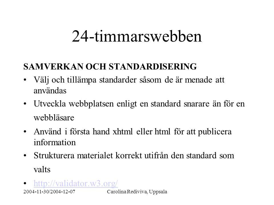 2004-11-30/2004-12-07Carolina Rediviva, Uppsala 24-timmarswebben SAMVERKAN OCH STANDARDISERING Välj och tillämpa standarder såsom de är menade att anv