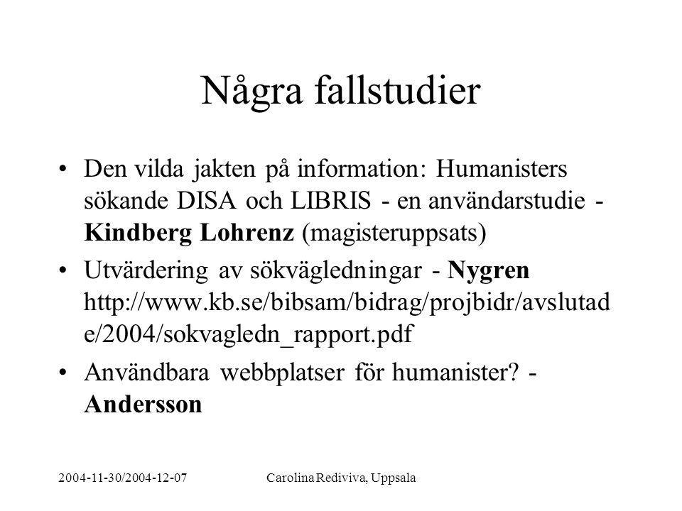 2004-11-30/2004-12-07Carolina Rediviva, Uppsala Några fallstudier Den vilda jakten på information: Humanisters sökande DISA och LIBRIS - en användarst