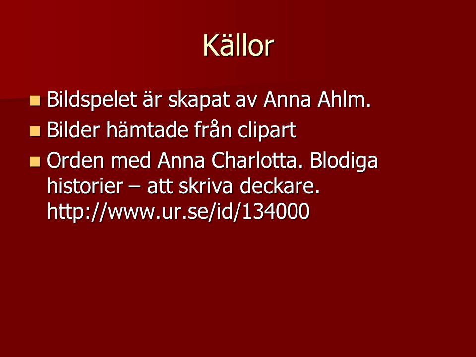 Källor Bildspelet är skapat av Anna Ahlm.Bildspelet är skapat av Anna Ahlm.