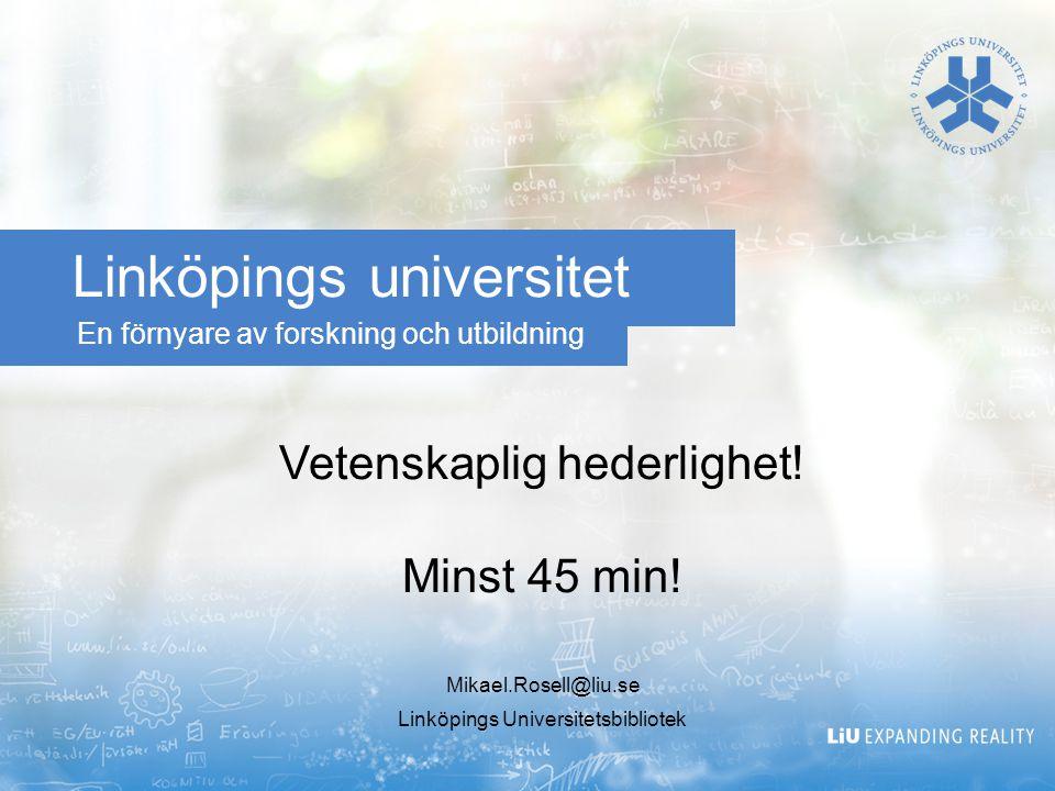 En förnyare av forskning och utbildning Linköpings universitet Vetenskaplig hederlighet.