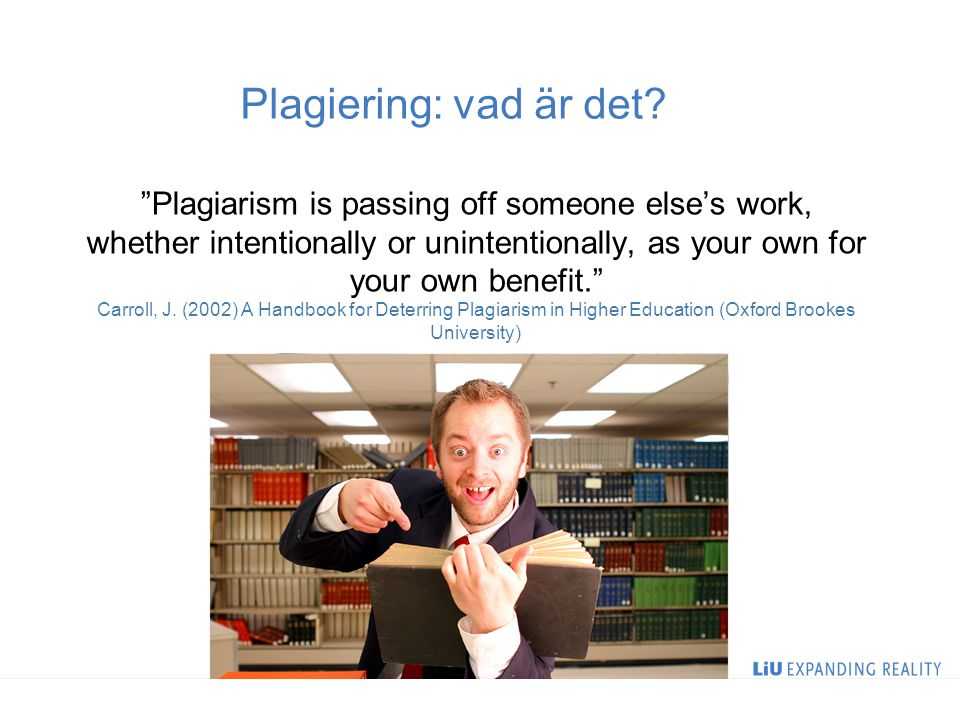"Plagiering: vad är det? ""Plagiarism is passing off someone else's work, whether intentionally or unintentionally, as your own for your own benefit."" C"