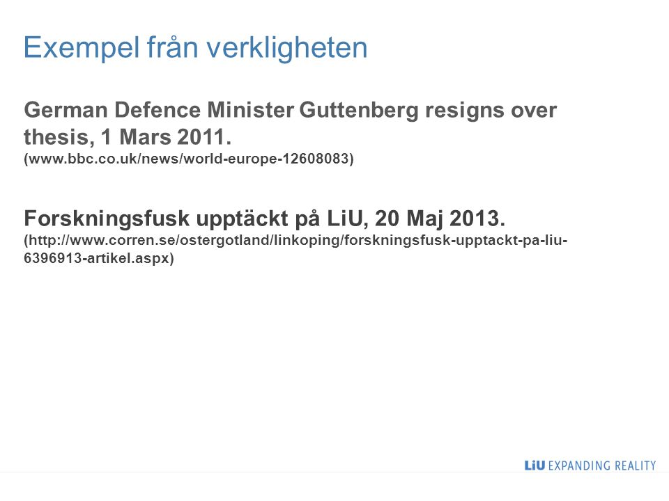 German Defence Minister Guttenberg resigns over thesis, 1 Mars 2011. (www.bbc.co.uk/news/world-europe-12608083) Forskningsfusk upptäckt på LiU, 20 Maj