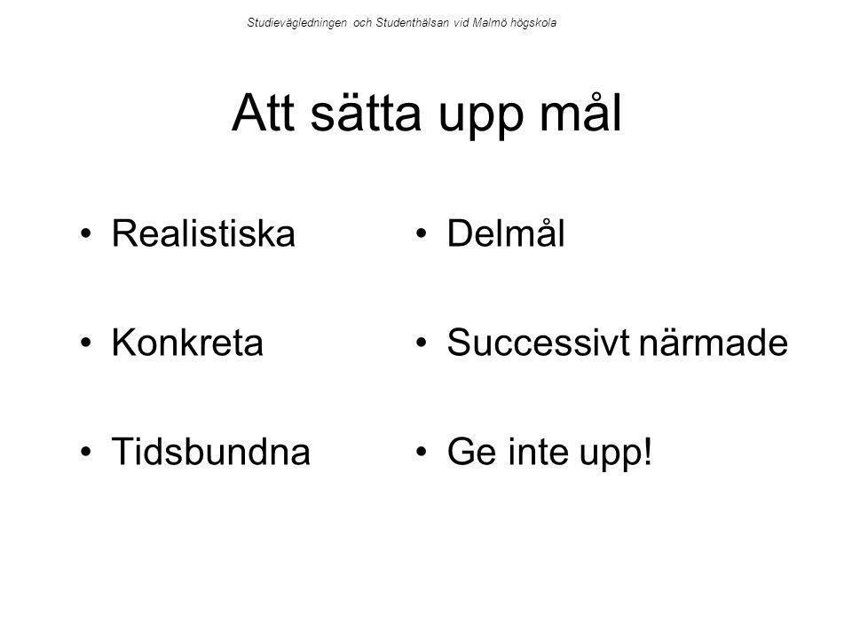 Att sätta upp mål Realistiska Konkreta Tidsbundna Delmål Successivt närmade Ge inte upp! Studievägledningen och Studenthälsan vid Malmö högskola