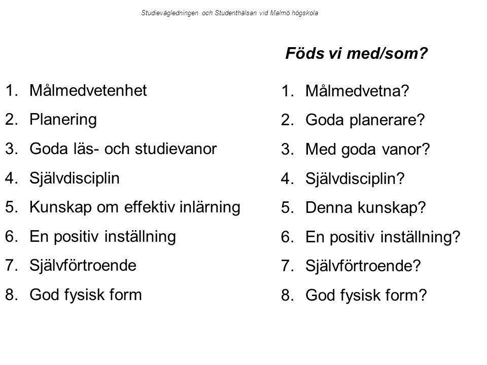 1.Målmedvetenhet 2.Planering 3.Goda läs- och studievanor 4.Självdisciplin 5.Kunskap om effektiv inlärning 6.En positiv inställning 7.Självförtroende 8.God fysisk form 1.Målmedvetna.