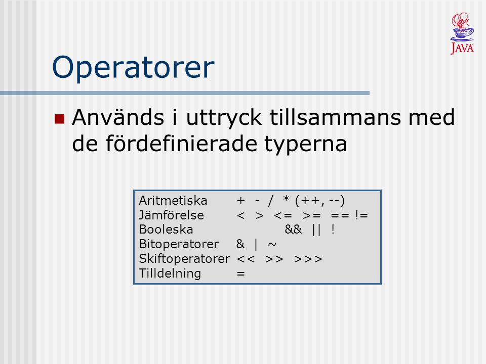 Operatorer Används i uttryck tillsammans med de fördefinierade typerna Aritmetiska+ - / * (++, --) Jämförelse = == != Booleska&& || ! Bitoperatorer& |