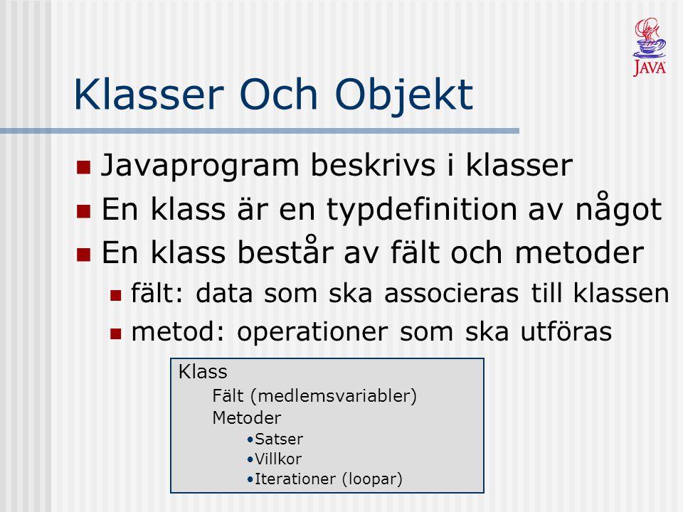Klasser Och Objekt Javaprogram beskrivs i klasser En klass är en typdefinition av något En klass består av fält och metoder fält: data som ska associeras till klassen metod: operationer som ska utföras Klass Fält (medlemsvariabler) Metoder Satser Villkor Iterationer (loopar)