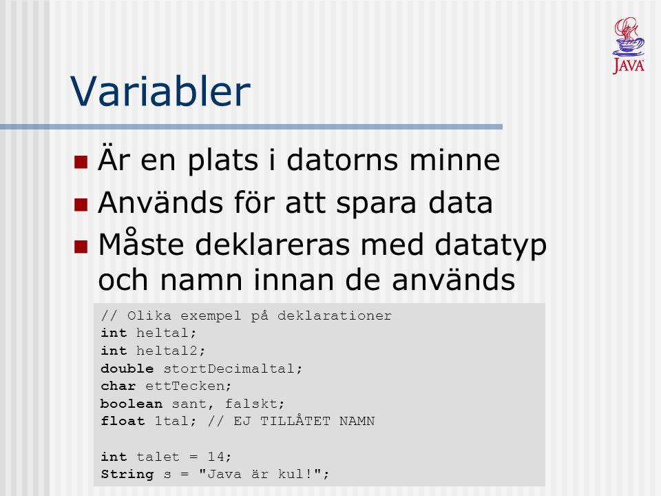 Variabler Är en plats i datorns minne Används för att spara data Måste deklareras med datatyp och namn innan de används // Olika exempel på deklaratio