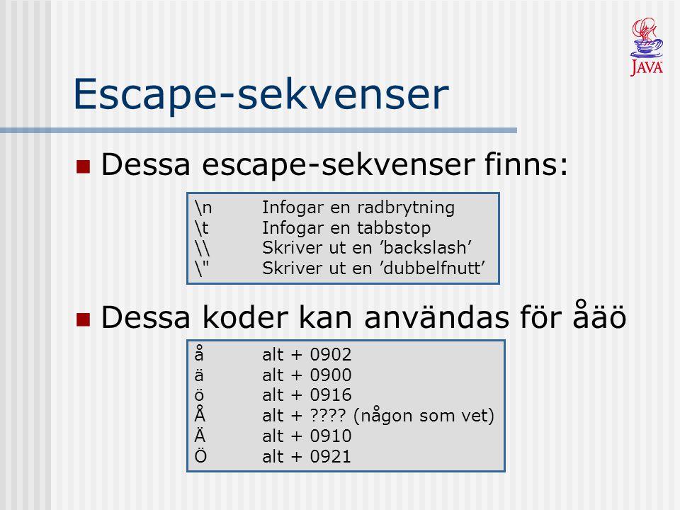 Escape-sekvenser Dessa escape-sekvenser finns: \nInfogar en radbrytning \tInfogar en tabbstop \\Skriver ut en 'backslash' \ Skriver ut en 'dubbelfnutt' Dessa koder kan användas för åäö åalt + 0902 äalt + 0900 öalt + 0916 Åalt + ???.
