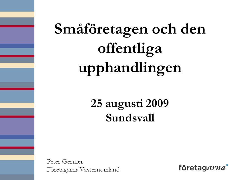 Småföretagen och den offentliga upphandlingen 25 augusti 2009 Sundsvall Peter Germer Företagarna Västernorrland