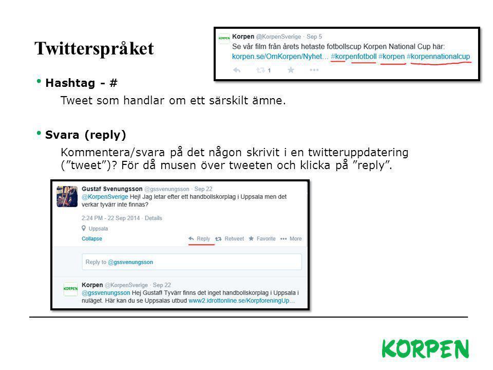 Korpen Svenska Motionsidrottsförbundet Besöks- och leveransadress: Fiskartorpsvägen 15A, 114 73 Stockholm Telefon växel: 08-699 60 00 E-post: info@korpen.se Hemsida: www.korpen.se Twitterspråket Hashtag - # Tweet som handlar om ett särskilt ämne.