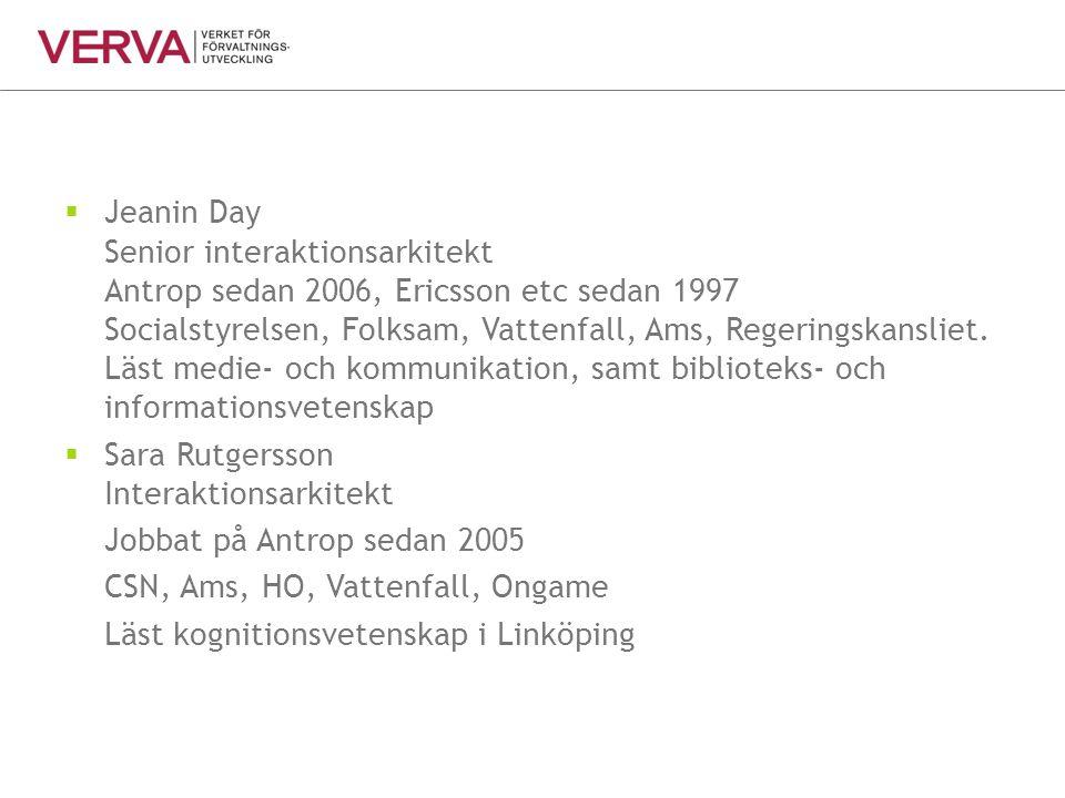  Jeanin Day Senior interaktionsarkitekt Antrop sedan 2006, Ericsson etc sedan 1997 Socialstyrelsen, Folksam, Vattenfall, Ams, Regeringskansliet. Läst