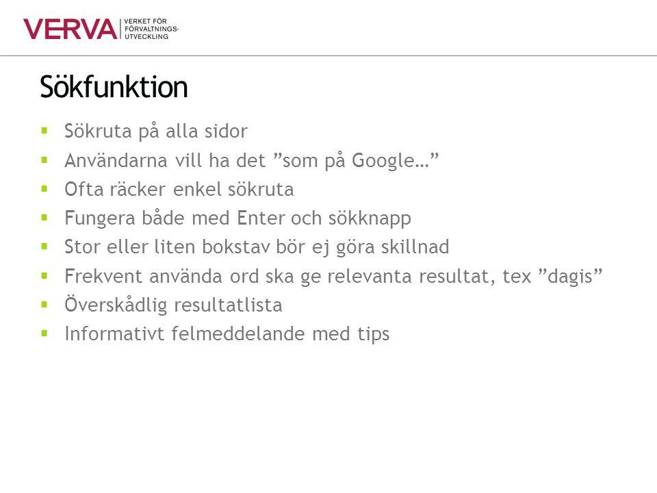"""Sökfunktion  Sökruta på alla sidor  Användarna vill ha det """"som på Google…""""  Ofta räcker enkel sökruta  Fungera både med Enter och sökknapp  Stor"""
