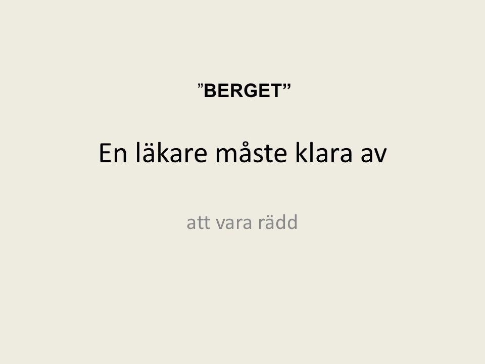 """En läkare måste klara av att vara rädd """"BERGET"""""""