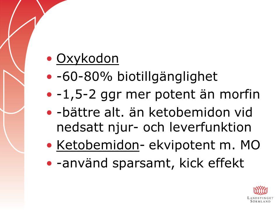 Oxykodon -60-80% biotillgänglighet -1,5-2 ggr mer potent än morfin -bättre alt. än ketobemidon vid nedsatt njur- och leverfunktion Ketobemidon- ekvipo