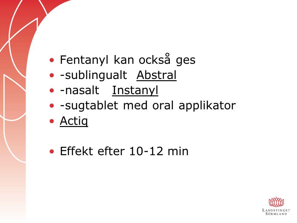 Fentanyl kan också ges -sublingualt Abstral -nasalt Instanyl -sugtablet med oral applikator Actiq Effekt efter 10-12 min