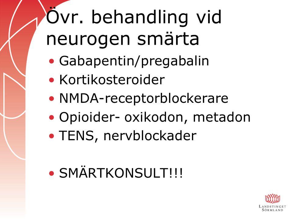 Övr. behandling vid neurogen smärta Gabapentin/pregabalin Kortikosteroider NMDA-receptorblockerare Opioider- oxikodon, metadon TENS, nervblockader SMÄ