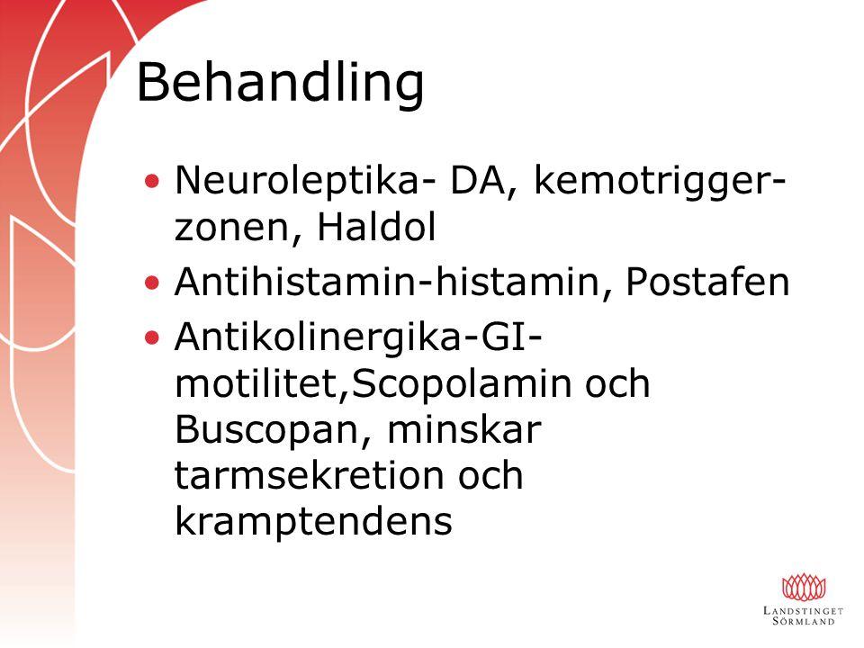 Behandling Neuroleptika- DA, kemotrigger- zonen, Haldol Antihistamin-histamin, Postafen Antikolinergika-GI- motilitet,Scopolamin och Buscopan, minskar tarmsekretion och kramptendens